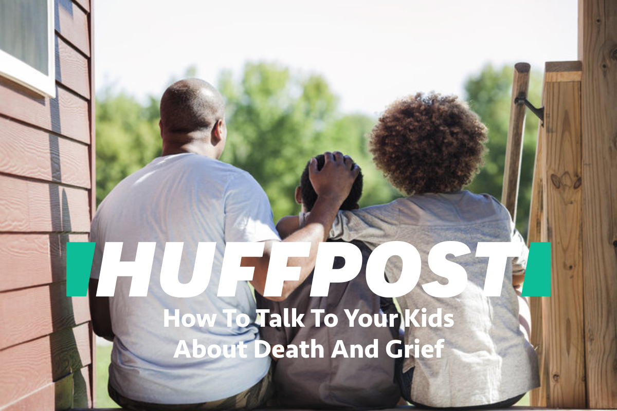 Huffpost | How To Talk To Your Kids About Death And Grief