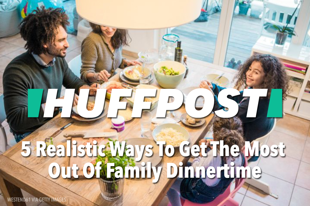 Huffpost | 5 Realistic Ways To Get The Most Out Of Family Dinnertime