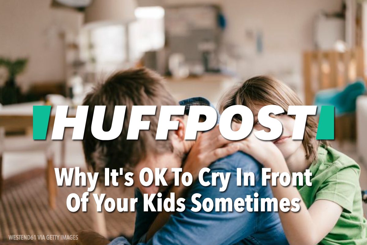 Huffpost | Why It's OK To Cry In Front Of Your Kids Sometimes