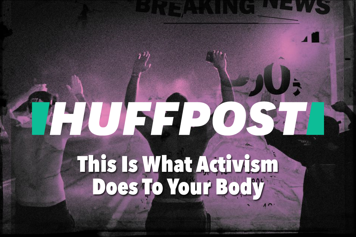Huffpost | This Is What Activism Does To Your Body