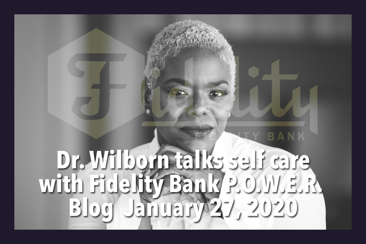 Dr. Wilborn talks self care with Fidelity Bank P.O.W.E.R. Blog