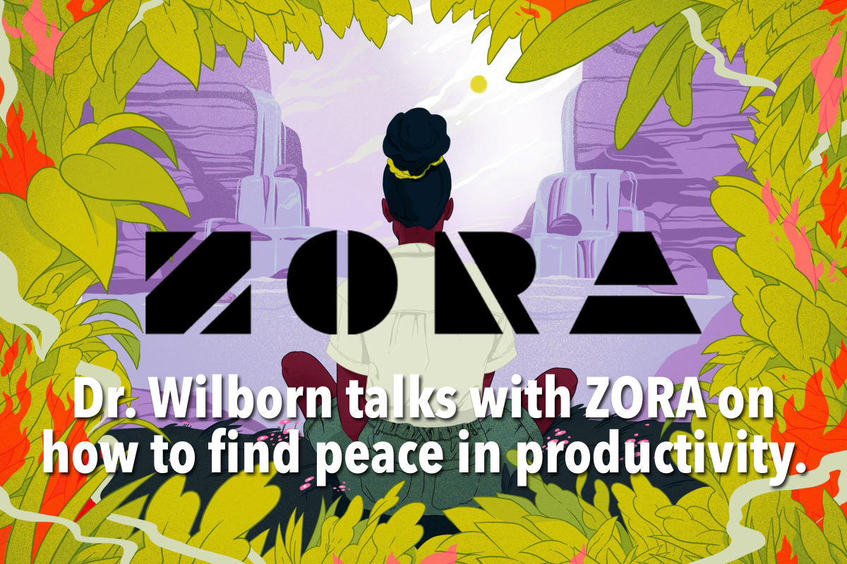 Dr. Wilborn talks with ZORA on how to find peace in productivity.